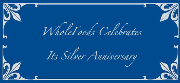 WholeFoods Celebrates it's Silver Anniversary